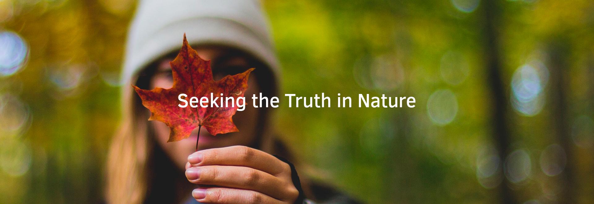 Seeking the Truth in Nature